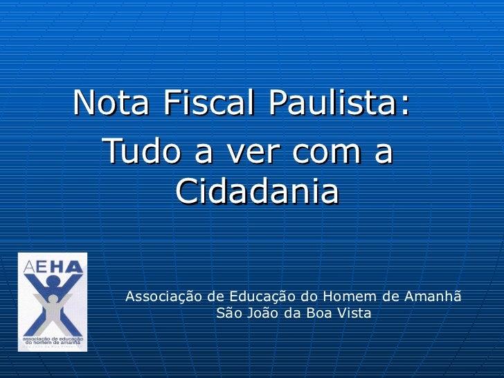 Nota Fiscal Paulista: Tudo a ver com a      Cidadania   Associação de Educação do Homem de Amanhã               São João d...