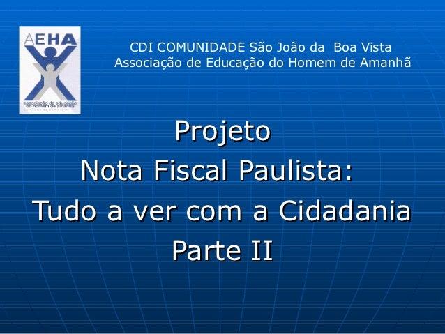 CDI COMUNIDADE São João da Boa Vista     Associação de Educação do Homem de Amanhã          Projeto   Nota Fiscal Paulista...