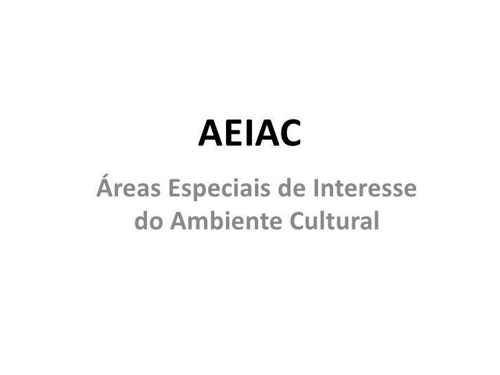 AEIAC<br />Áreas Especiais de Interesse do Ambiente Cultural<br />