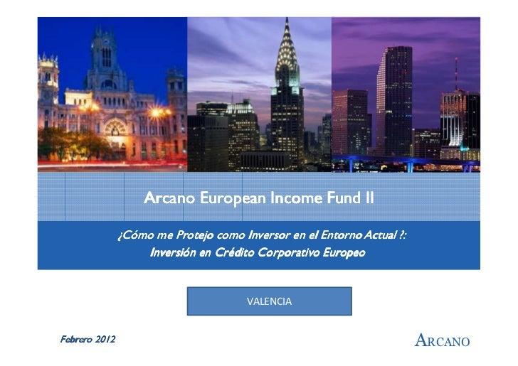 Arcano European Income Fund II               ¿Cómo me Protejo como Inversor en el Entorno Actual ?:                   Inve...