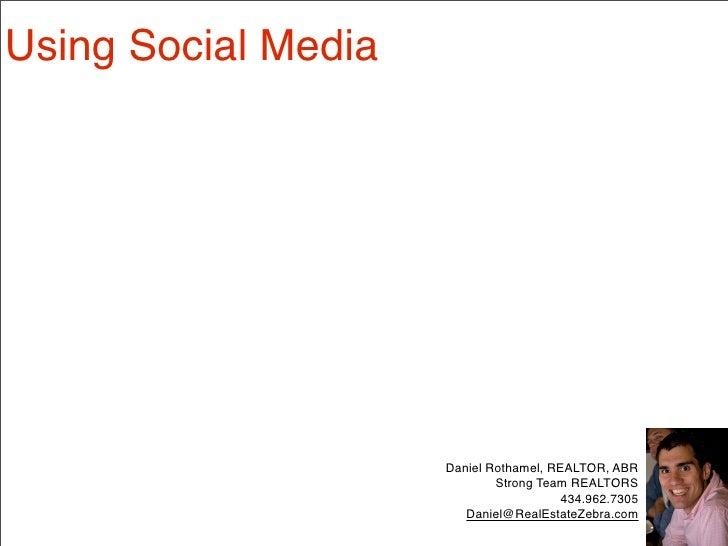 Using Social Media                          Daniel Rothamel, REALTOR, ABR                              Strong Team REALTOR...