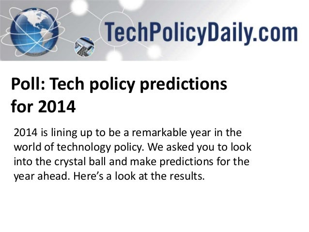 Poll: Tech policy predictions for 2014 2014 is lining up to be a remarkable year in the world of technology policy. We ask...