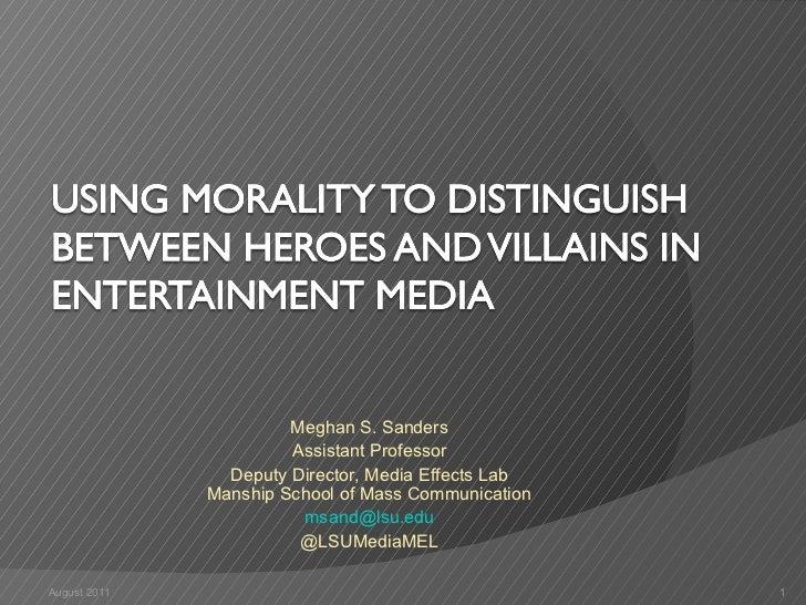 August 2011 Meghan S. Sanders Assistant Professor Deputy Director, Media Effects Lab Manship School of Mass Communication ...