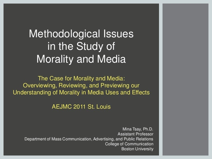 Methodological Issues <br />in the Study of <br />Morality and Media<br />The Case for Morality and Media: <br />Overviewi...