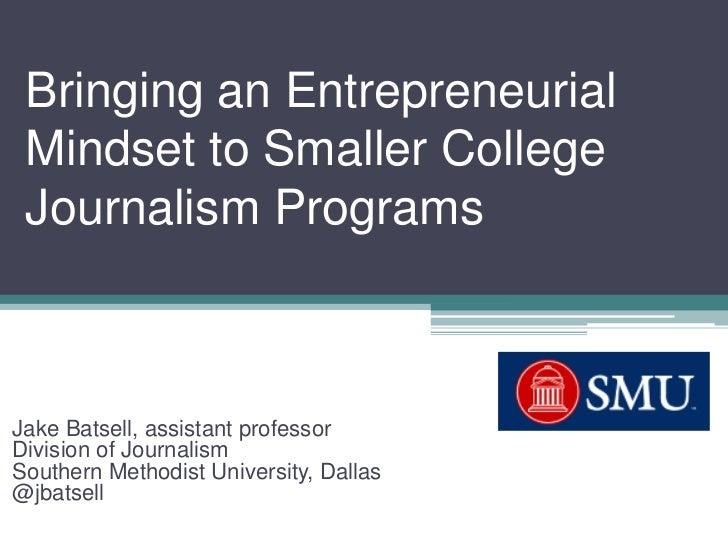 Bringing an Entrepreneurial Mindset to Smaller College Journalism Programs<br />Jake Batsell, assistant professor<br />Div...