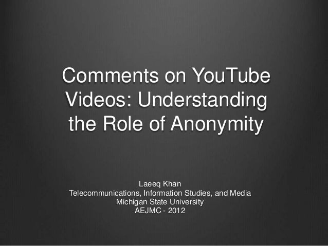 Comments on YouTubeVideos: Understandingthe Role of Anonymity                  Laeeq KhanTelecommunications, Information S...
