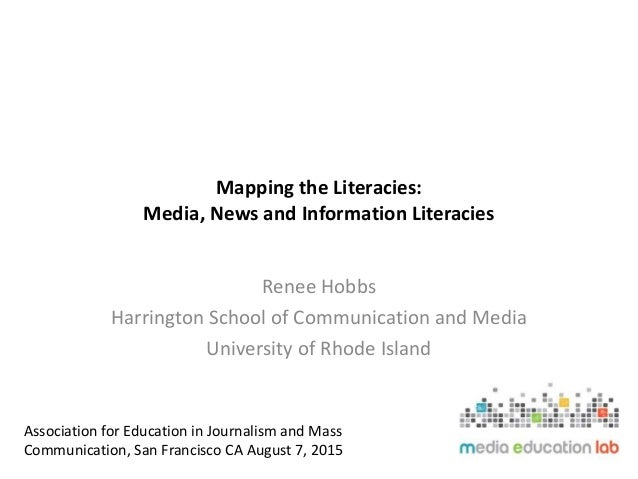 Mapping the Literacies: Media, News and Information Literacies Renee Hobbs Harrington School of Communication and Media Un...