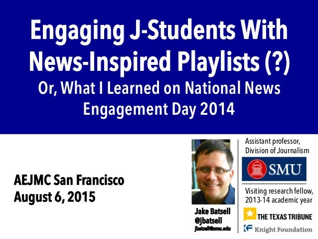 Engaging J-Students With News-Inspired Playlists (?) Or, What I Learned on National News Engagement Day 2014 Visiting rese...
