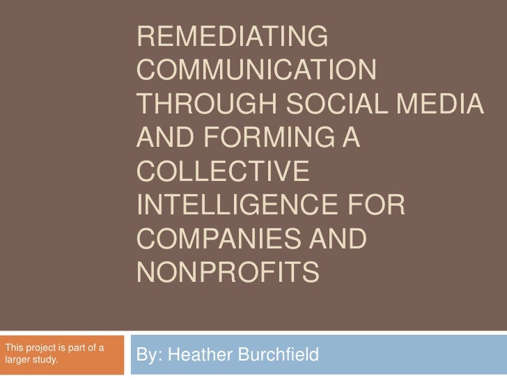 Remediating Communication through Social Media and Forming a Collective Intelligence for Companies and Nonprofits<br />By:...