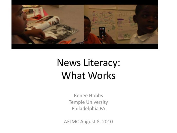 News Literacy: What Works<br />Renee Hobbs<br />Temple University<br />Philadelphia PA<br />AEJMC August 8, 2010<br />