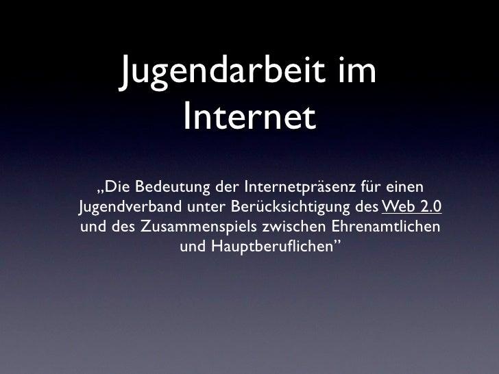 """Jugendarbeit im          Internet    """"Die Bedeutung der Internetpräsenz für einen Jugendverband unter Berücksichtigung des..."""