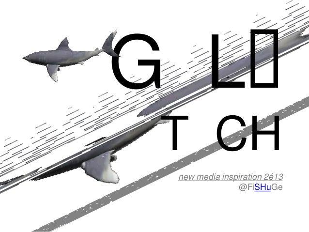 G LT CH new media inspiration 2é13               @FiSHuGe