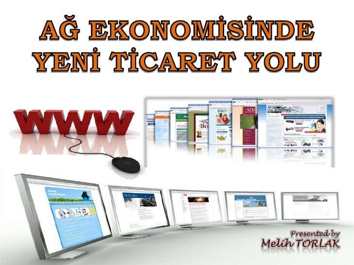 AĞ EKONOMİSİNDE YENİ TİCARET YOLU<br />Presented by<br />Melih TORLAK<br />