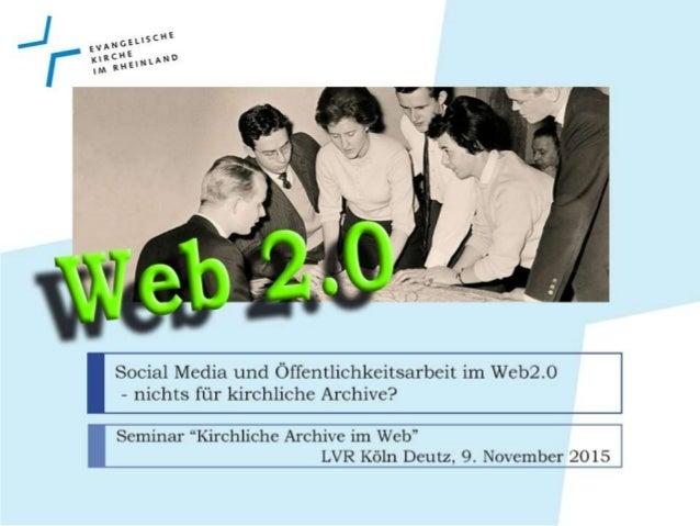 Inhalt • Web 1.0  Web 2.0 • Chancen des Web 2.0 • Archivblog des AEKR • Erfahrungen • Gemeinde- und Kirchenkreisarchive i...