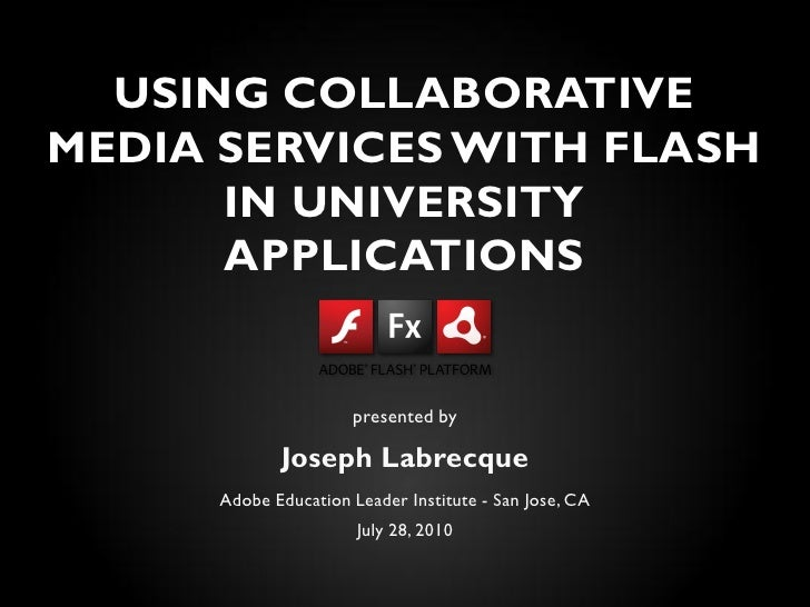 USING COLLABORATIVE MEDIA SERVICES WITH FLASH       IN UNIVERSITY       APPLICATIONS                         presented by ...