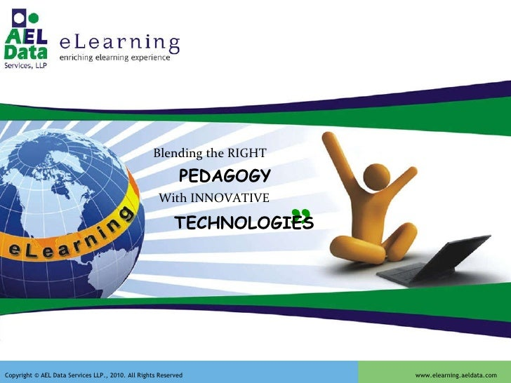 """"""" """" Blending the RIGHT PEDAGOGY With INNOVATIVE TECHNOLOGIES Copyright © AEL Data Services LLP., 2010. All Rights Reserved..."""