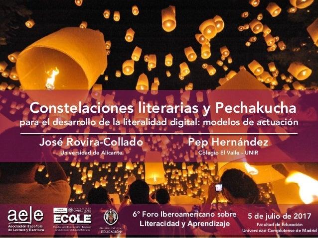 5 de julio de 2017 Facultad de Educación Universidad Complutense de Madrid Constelaciones literarias y Pechakucha para el ...