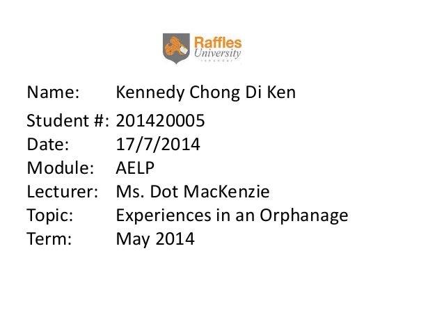 Name: Kennedy Chong Di Ken Student #: 201420005 Date: 17/7/2014 Module: AELP Lecturer: Ms. Dot MacKenzie Topic: Experience...