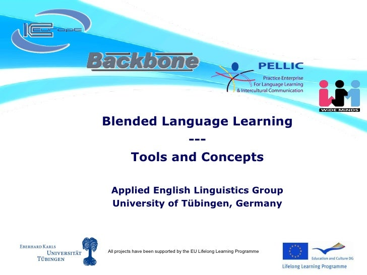 Blended Language Learning --- Tools and Concepts Applied English Linguistics Group University of Tübingen, Germany All pro...