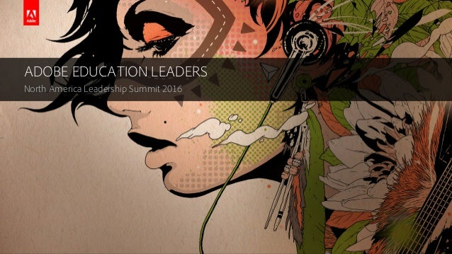 © 2016 Adobe Systems Incorporated. All Rights Reserved. Adobe Confidential. ADOBE EDUCATION LEADERS North America Leadersh...