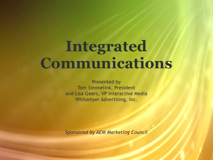 Integrated Communications              Presented by        Tom Simmelink, President   and Lisa Geers, VP Interactive Media...