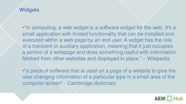 """Widgets •""""In computing, a web widget is a software widget for the web. It's a small application with limited functionality..."""