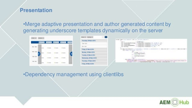 Presentation •Merge adaptive presentation and author generated content by generating underscore templates dynamically on t...