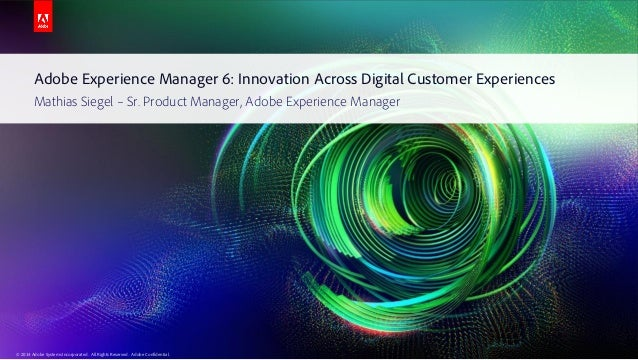 © 2014 Adobe Systems Incorporated. All Rights Reserved. Adobe Confidential. Adobe Experience Manager 6: Innovation Across ...