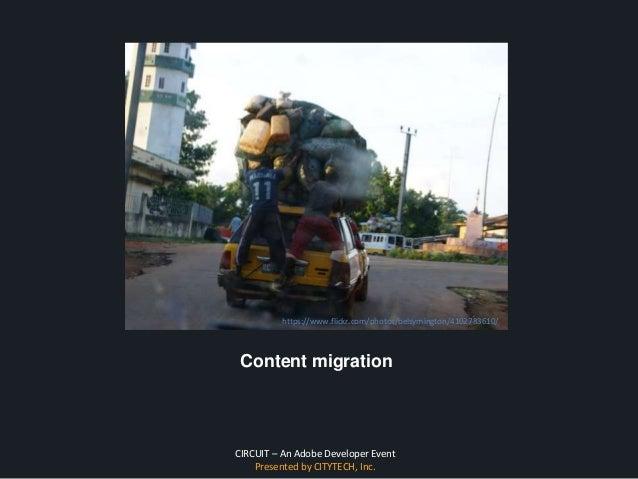 CIRCUIT – An Adobe Developer Event Presented by CITYTECH, Inc. Content migration https://www.flickr.com/photos/belsymingto...
