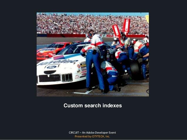 CIRCUIT – An Adobe Developer Event Presented by CITYTECH, Inc. Custom search indexes https://www.flickr.com/photos/dwmoran...