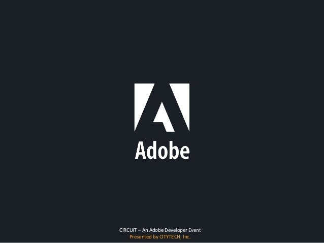 CIRCUIT – An Adobe Developer Event Presented by CITYTECH, Inc.