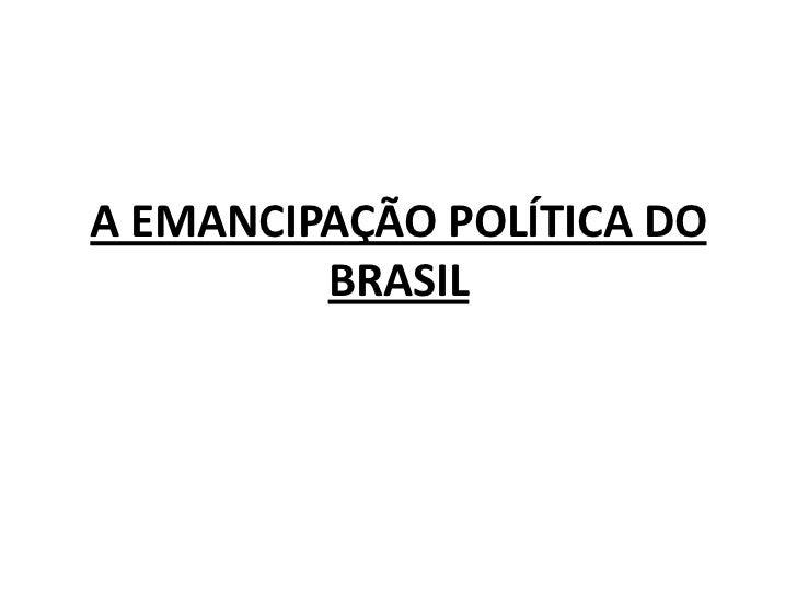 A EMANCIPAÇÃO POLÍTICA DO BRASIL<br />