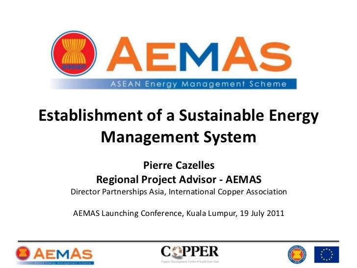 Establishment of a Sustainable Energy Management System<br />Pierre Cazelles<br />Regional Project Advisor - AEMAS<br />Di...