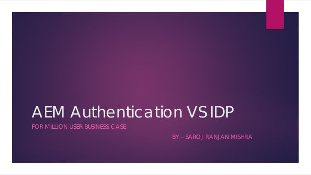 AEM Authentication VS IDP FOR MILLION USER BUSINESS CASE BY – SAROJ RANJAN MISHRA