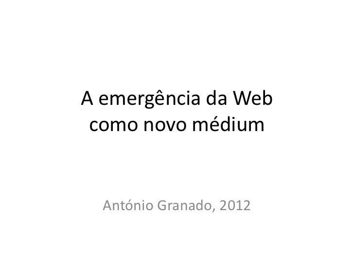A emergência da Web como novo médium  António Granado, 2012