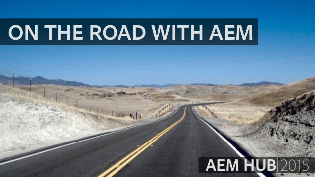 ON THE ROAD WITH AEM AEM HUB 2015