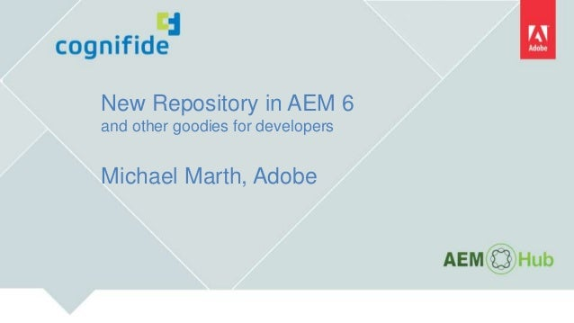 New Repository in AEM 6 and other goodies for developers Michael Marth, Adobe