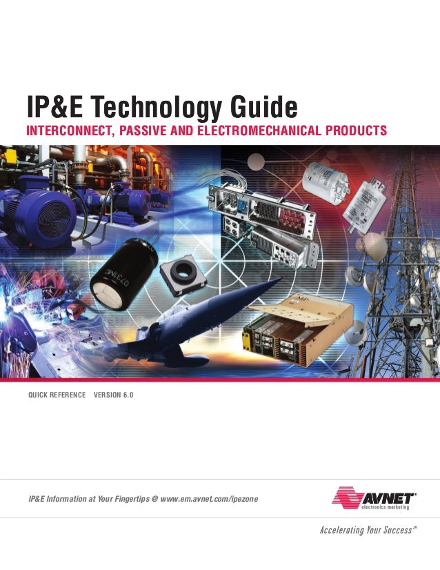 IP&E Technology Guide  Interconnect, Passive and Electromechanical Products  Quick Reference  Version 6.0  IP&E Informatio...