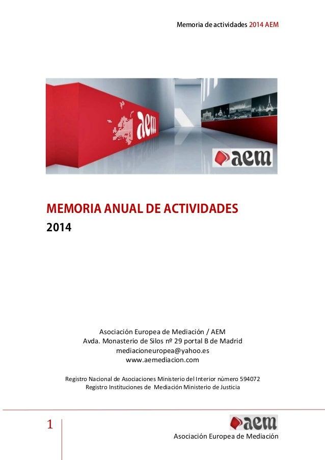 Memoria de actividades 2014 AEM 1 Asociación Europea de Mediación MEMORIA ANUAL DE ACTIVIDADES 2014 Asociación Europea de ...