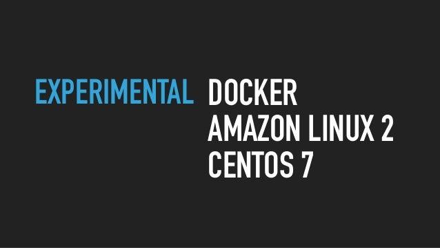 EXPERIMENTAL DOCKER AMAZON LINUX 2 CENTOS 7