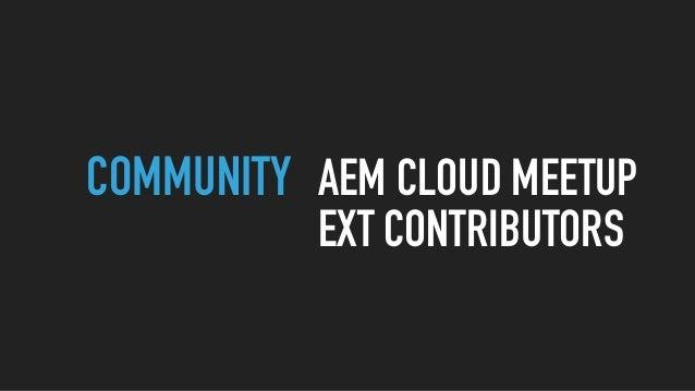 COMMUNITY AEM CLOUD MEETUP EXT CONTRIBUTORS