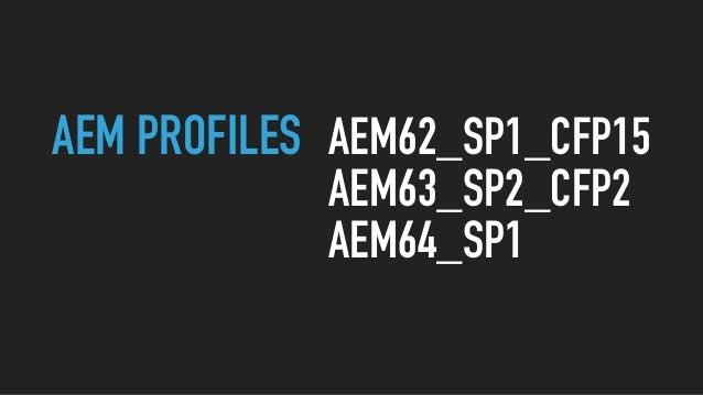 AEM PROFILES AEM62_SP1_CFP15 AEM63_SP2_CFP2 AEM64_SP1