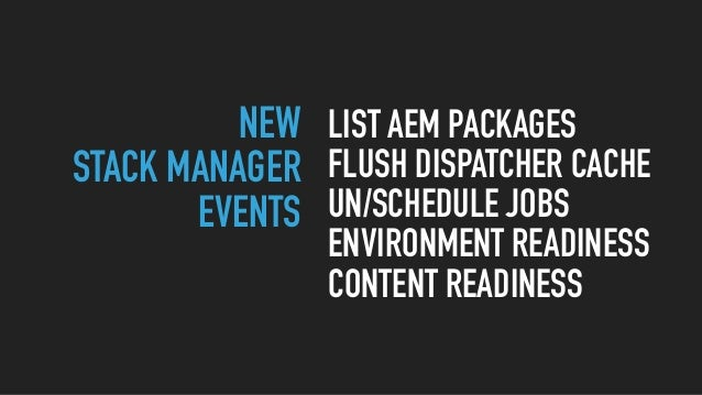 NEW STACK MANAGER EVENTS LIST AEM PACKAGES FLUSH DISPATCHER CACHE UN/SCHEDULE JOBS ENVIRONMENT READINESS CONTENT READINESS