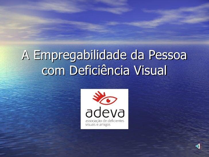 A Empregabilidade da Pessoa com Deficiência Visual
