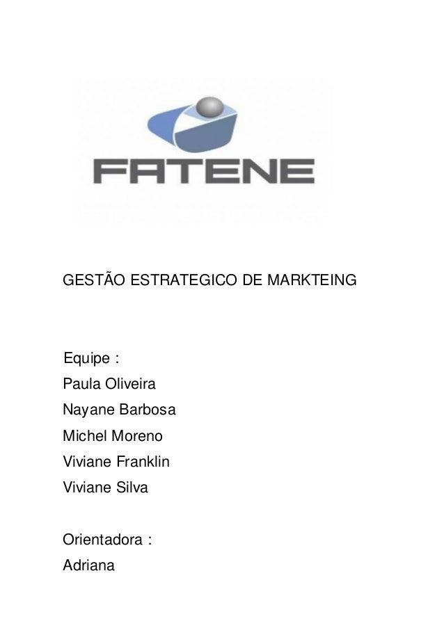 GESTÃO ESTRATEGICO DE MARKTEING  Equipe :  Paula Oliveira  Nayane Barbosa  Michel Moreno  Viviane Franklin  Viviane Silva ...