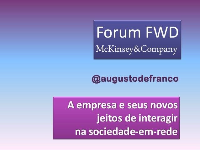 A empresa e seus novos jeitos de interagir na sociedade-em-rede Forum FWD McKinsey&Company @augustodefranco