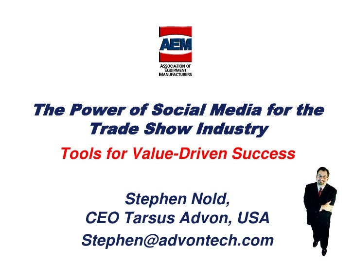 The Power of Social Media for the Trade Show Industry<br />Tools for Value-Driven Success<br />Stephen Nold,CEO Tarsus Adv...