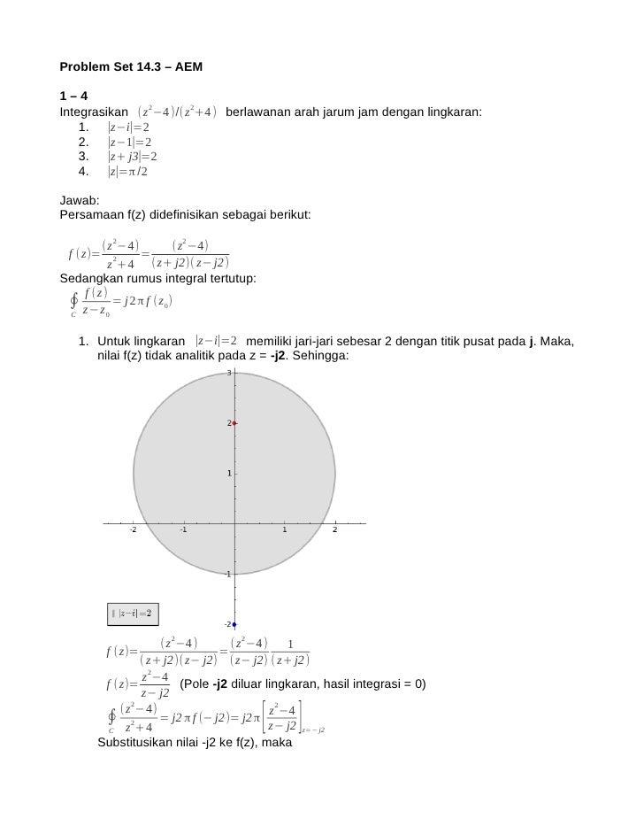 Problem Set 14.3 – AEM1–4Integrasikan ( z 2−4 )/( z 2+4 ) berlawanan arah jarum jam dengan lingkaran:    1. ∣z−i∣=2    2. ...