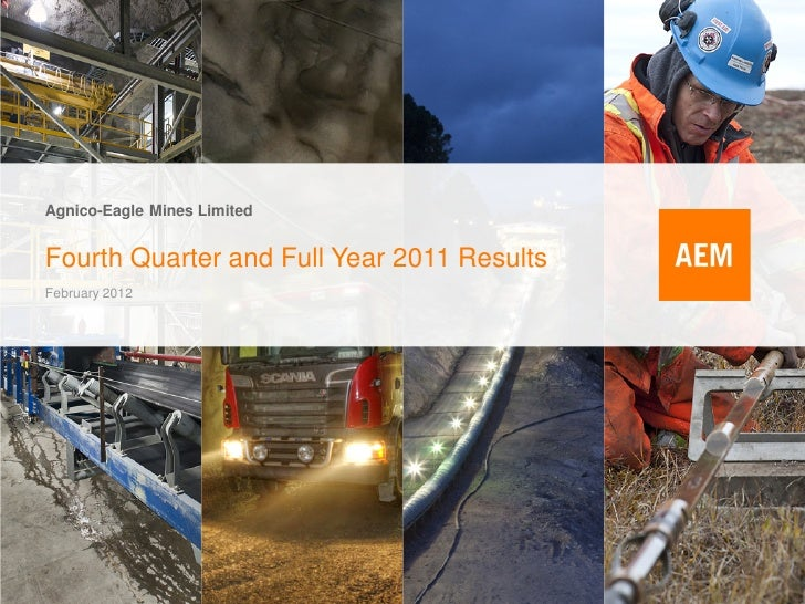 Agnico-Eagle Mines LimitedFourth Quarter and Full Year 2011 ResultsFebruary 2012