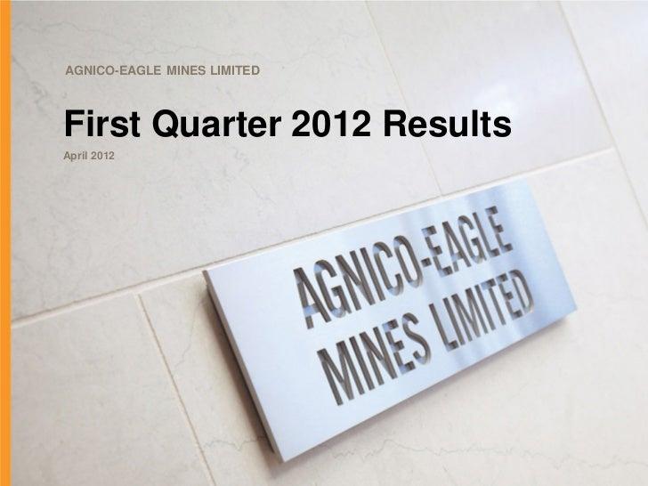 AGNICO-EAGLE MINES LIMITEDFirst Quarter 2012 ResultsApril 2012
